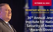 Secretary of State Michael R. Pompeo At the 36th Annual Jewish Institute for National Security of America Awards Dinner
